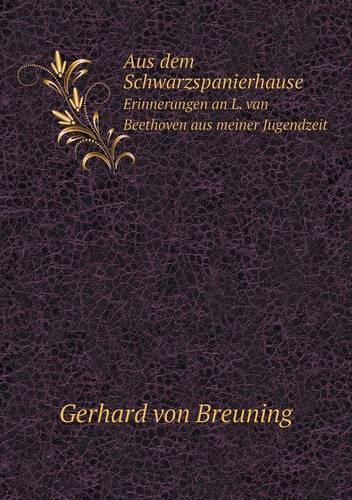 Aus Dem Schwarzspanierhause Erinnerungen an L. Van Beethoven Aus Meiner Jugendzeit (Paperback)
