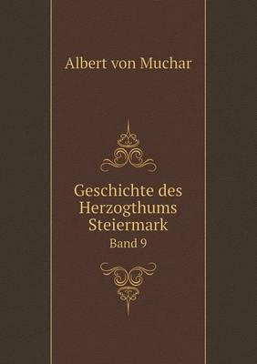 Geschichte Des Herzogthums Steiermark Band 9 (Paperback)
