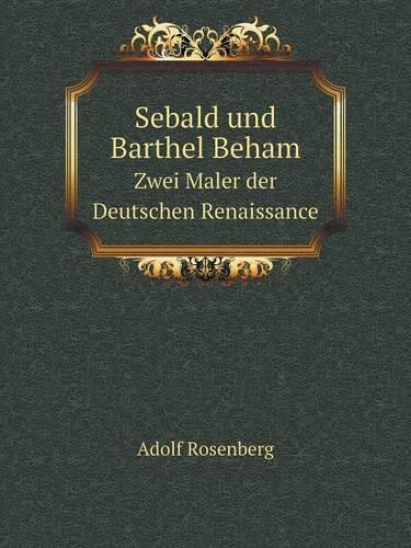 Sebald Und Barthel Beham Zwei Maler Der Deutschen Renaissance (Paperback)