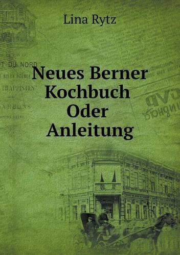 Neues Berner Kochbuch Oder Anleitung (Paperback)