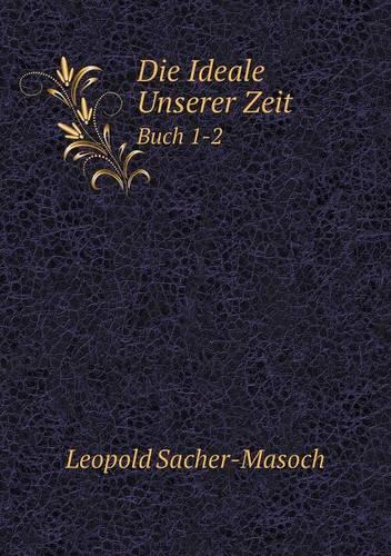 Die Ideale Unserer Zeit Buch 1-2 (Paperback)
