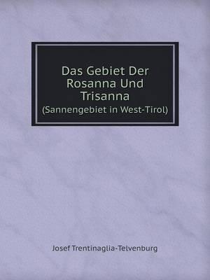 Das Gebiet Der Rosanna Und Trisanna (Sannengebiet in West-Tirol) (Paperback)