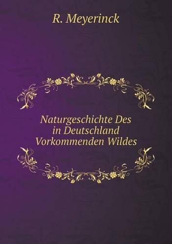 Naturgeschichte Des in Deutschland Vorkommenden Wildes (Paperback)