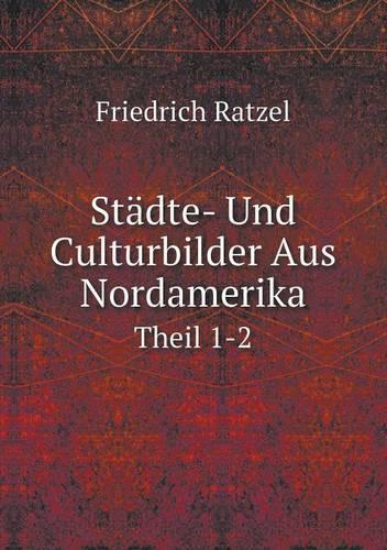 Stadte- Und Culturbilder Aus Nordamerika Theil 1-2 (Paperback)