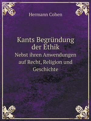 Kants Begrundung Der Ethik Nebst Ihren Anwendungen Auf Recht, Religion Und Geschichte (Paperback)