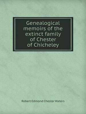 Genealogical Memoirs of the Extinct Family of Chester of Chicheley (Paperback)
