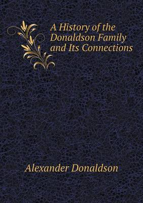 A History of the Donaldson Family and Its Connections (Paperback)