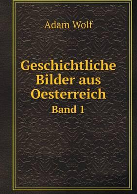 Geschichtliche Bilder Aus Oesterreich Band 1 (Paperback)