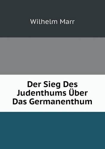 Der Sieg Des Judenthums Uber Das Germanenthum (Paperback)