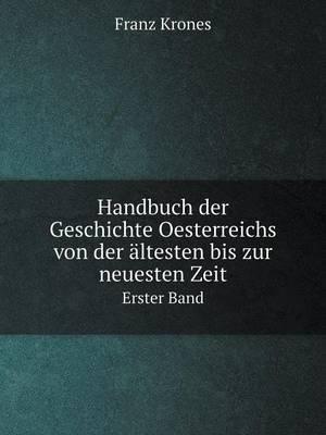 Handbuch Der Geschichte Oesterreichs Von Der Altesten Bis Zur Neuesten Zeit Erster Band (Paperback)