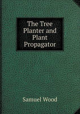 The Tree Planter and Plant Propagator (Paperback)