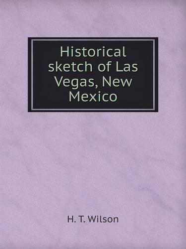 Historical Sketch of Las Vegas, New Mexico (Paperback)