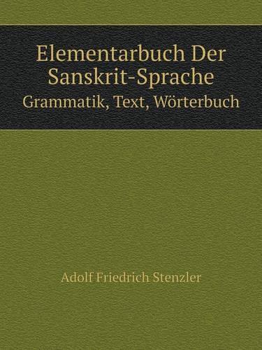 Elementarbuch Der Sanskrit-Sprache Grammatik, Text, Worterbuch (Paperback)