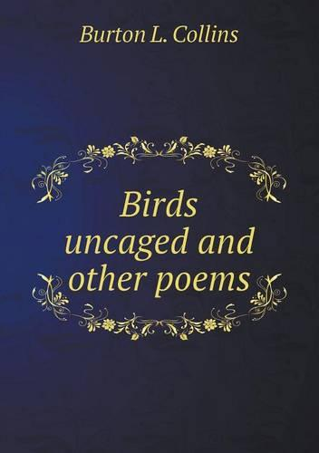 Birds Uncaged and Other Poems (Paperback)