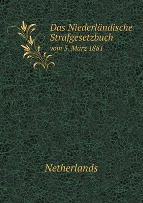 Das Niederlandische Strafgesetzbuch Vom 3. Marz 1881 (Paperback)