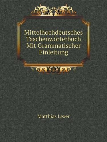 Mittelhochdeutsches Taschenworterbuch Mit Grammatischer Einleitung (Paperback)