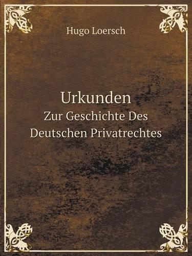 Urkunden Zur Geschichte Des Deutschen Privatrechtes (Paperback)