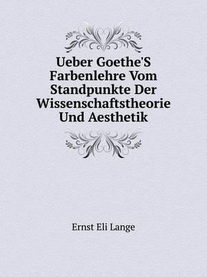 Ueber Goethe's Farbenlehre Vom Standpunkte Der Wissenschaftstheorie Und Aesthetik (Paperback)