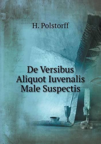de Versibus Aliquot Iuvenalis Male Suspectis (Paperback)