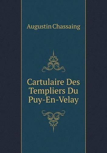 Cartulaire Des Templiers Du Puy-En-Velay (Paperback)