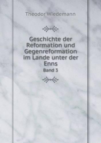 Geschichte Der Reformation Und Gegenreformation Im Lande Unter Der Enns Band 3 (Paperback)