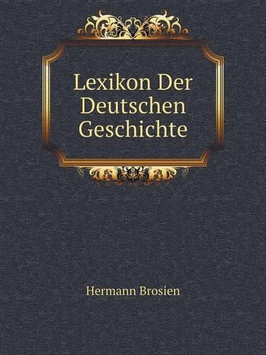 Lexikon Der Deutschen Geschichte (Paperback)