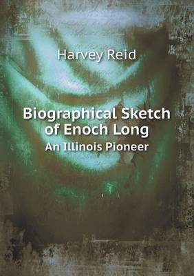Biographical Sketch of Enoch Long an Illinois Pioneer (Paperback)