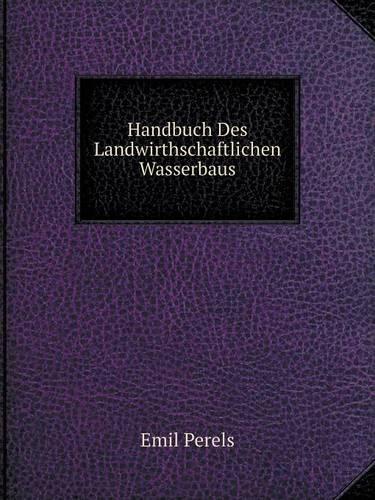 Handbuch Des Landwirthschaftlichen Wasserbaus (Paperback)