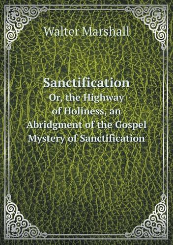 Sanctification Or, the Highway of Holiness, an Abridgment of the Gospel Mystery of Sanctification, with an Intr. Note by A.M. (Paperback)