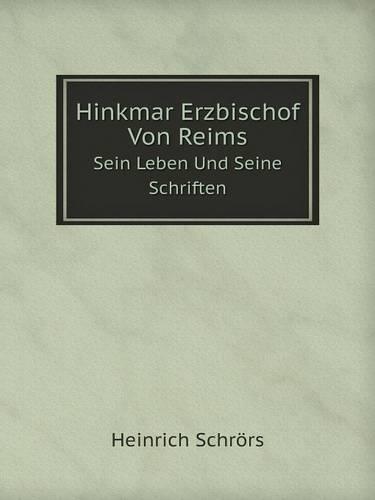 Hinkmar Erzbischof Von Reims Sein Leben Und Seine Schriften (Paperback)