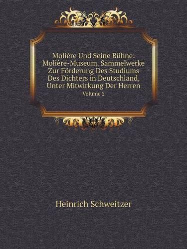 Moliere Und Seine Buhne: Moliere-Museum. Sammelwerke Zur Forderung Des Studiums Des Dichters in Deutschland, Unter Mitwirkung Der Herren Volume 2 (Paperback)