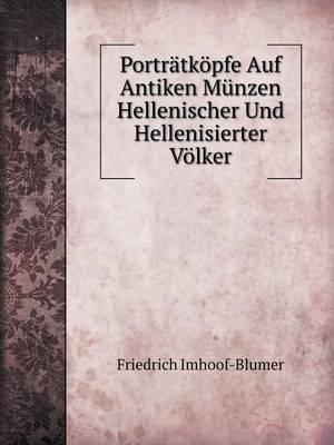 Portratkopfe Auf Antiken Munzen Hellenischer Und Hellenisierter Volker (Paperback)
