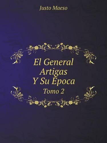 El General Artigas y Su Epoca Tomo 2 (Paperback)
