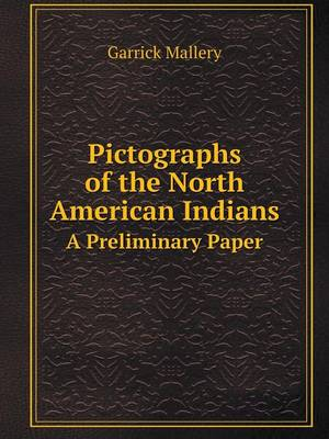 Pictographs of the North American Indians a Preliminary Paper (Paperback)