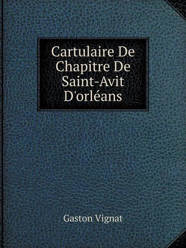 Cartulaire de Chapitre de Saint-Avit D'Orleans (Paperback)