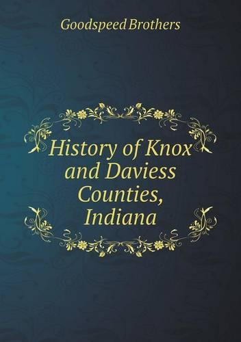 History of Knox and Daviess Counties, Indiana (Paperback)