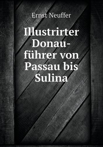 Illustrirter Donau-Fuhrer Von Passau Bis Sulina (Paperback)