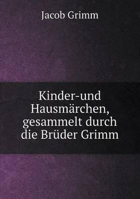 Kinder-Und Hausmarchen, Gesammelt Durch Die Bruder Grimm (Paperback)