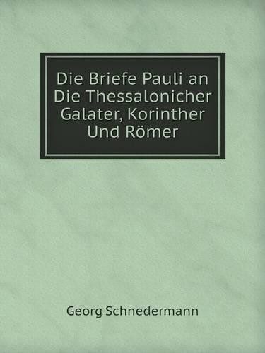 Die Briefe Pauli an Die Thessalonicher Galater, Korinther Und Romer (Paperback)
