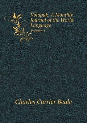 Volapuk: A Monthly Journal of the World Language Volume 1 (Paperback)
