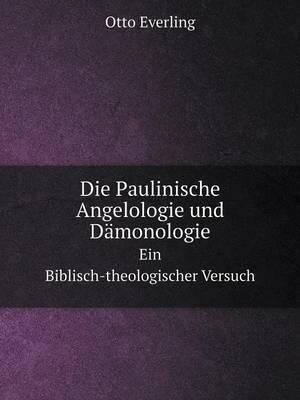 Die Paulinische Angelologie Und Damonologie Ein Biblisch-Theologischer Versuch (Paperback)