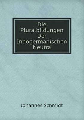 Die Pluralbildungen Der Indogermanischen Neutra (Paperback)