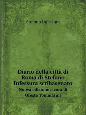 Diario Della Citta Di Roma Di Stefano Infessura Scribasenato Nuova Edizione a Cura Di Oreste Tommasini (Paperback)