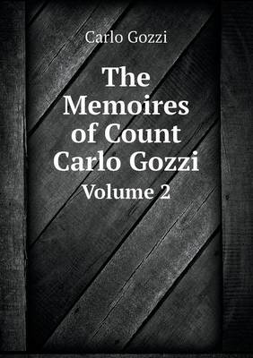The Memoires of Count Carlo Gozzi Volume 2 (Paperback)