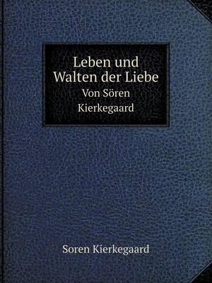 Leben Und Walten Der Liebe Von Soren Kierkegaard (Paperback)
