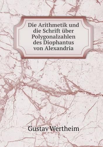 Die Arithmetik Und Die Schrift Uber Polygonalzahlen Des Diophantus Von Alexandria (Paperback)
