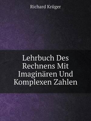 Lehrbuch Des Rechnens Mit Imaginaren Und Komplexen Zahlen (Paperback)