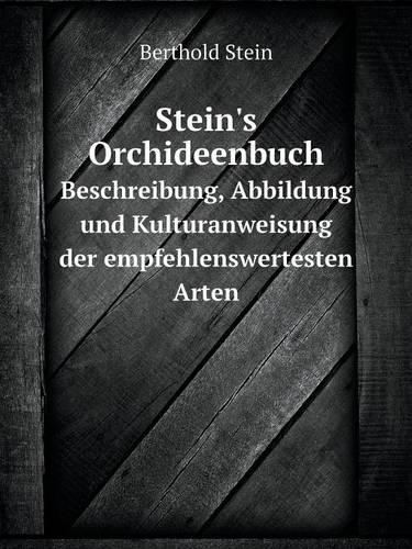 Stein's Orchideenbuch Beschreibung, Abbildung Und Kulturanweisung Der Empfehlenswertesten Arten (Paperback)