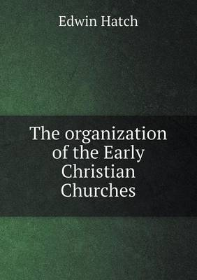 The Organization of the Early Christian Churches (Paperback)