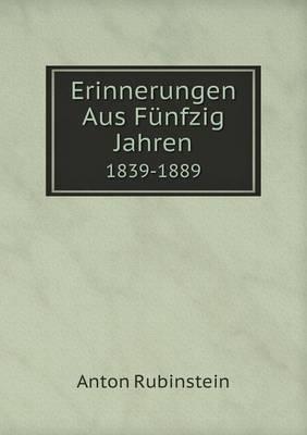 Erinnerungen Aus Funfzig Jahren 1839-1889 (Paperback)